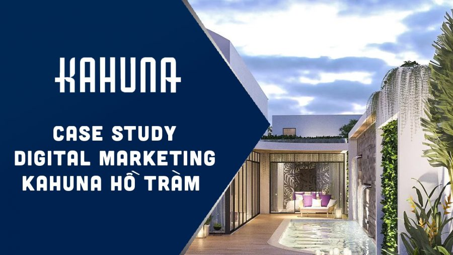 Case Study Digital Marketing Kahuna Hồ Tràm